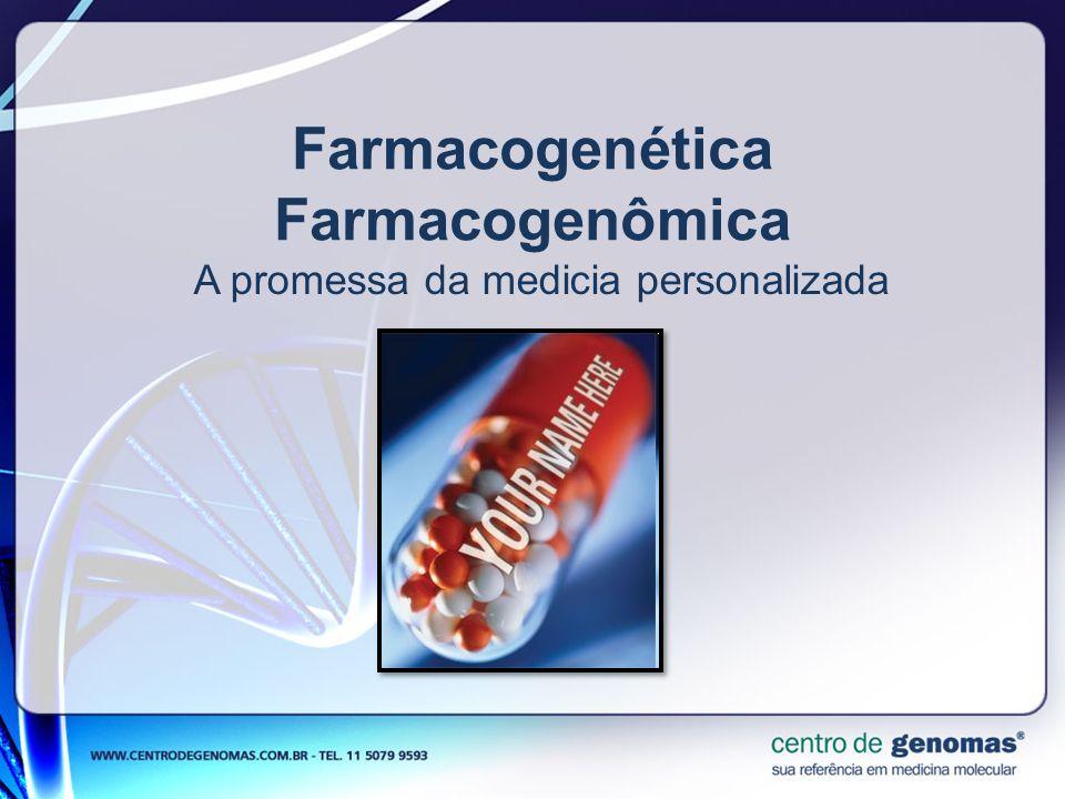 Farmacogenética Farmacogenômica A promessa da medicia personalizada