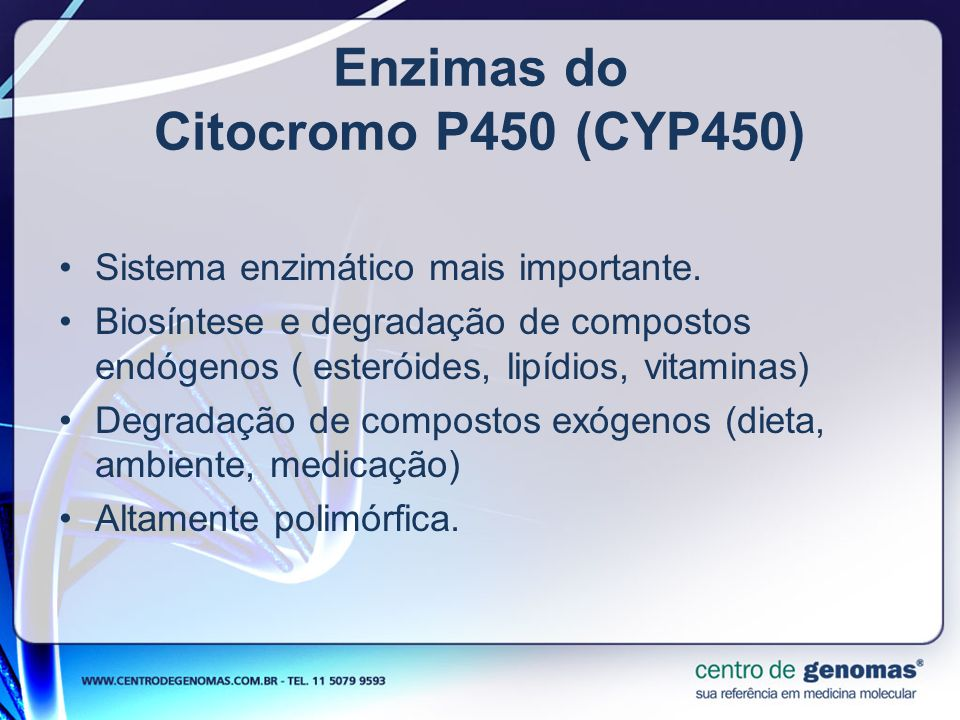 Enzimas do Citocromo P450 (CYP450) Sistema enzimático mais importante. Biosíntese e degradação de compostos endógenos ( esteróides, lipídios, vitamina
