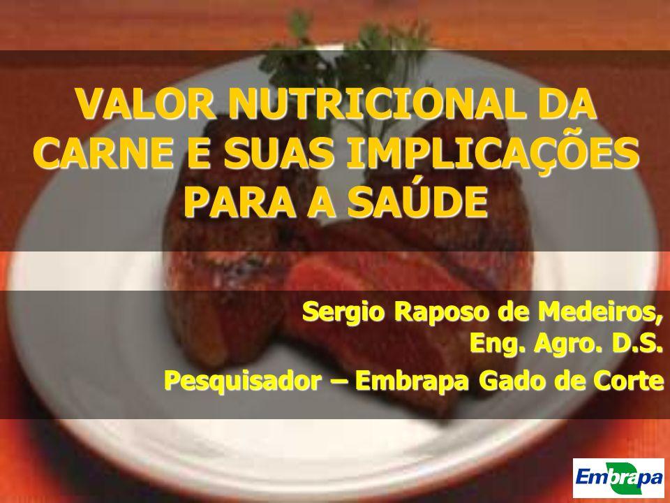 VALOR NUTRICIONAL DA CARNE E SUAS IMPLICAÇÕES PARA A SAÚDE Sergio Raposo de Medeiros, Eng. Agro. D.S. Pesquisador – Embrapa Gado de Corte