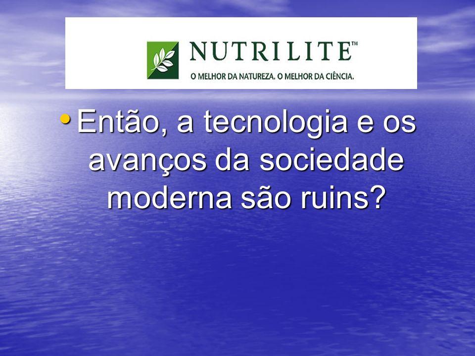 Então, a tecnologia e os avanços da sociedade moderna são ruins? Então, a tecnologia e os avanços da sociedade moderna são ruins?