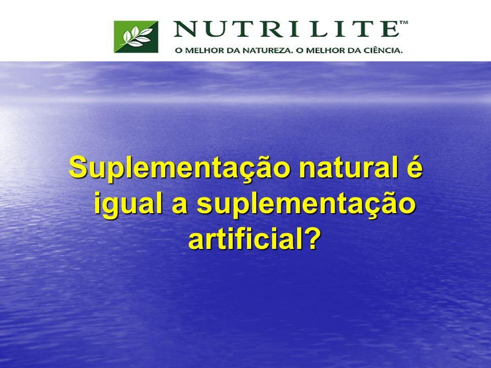 Suplementação natural é igual a suplementação artificial?