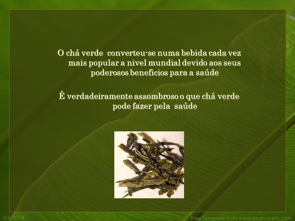 5/8/2014 Free Template from www.brainybetty.com O chá verde converteu-se numa bebida cada vez mais popular a nivel mundial devido aos seus poderosos beneficios para a saúde É verdadeiramente assombroso o que chá verde pode fazer pela saúde