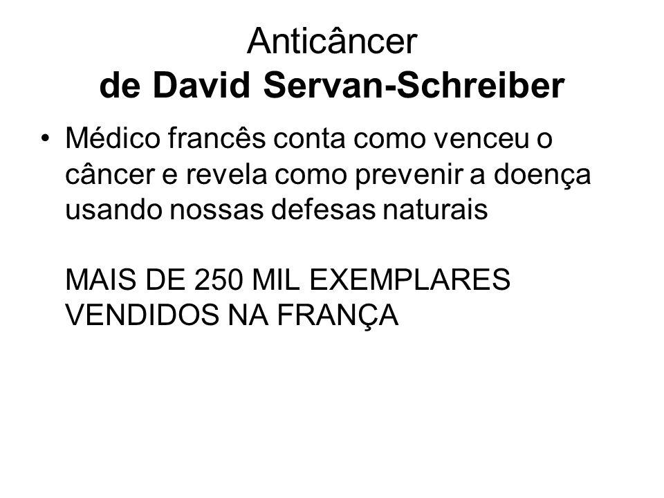 Anticâncer de David Servan-Schreiber Médico francês conta como venceu o câncer e revela como prevenir a doença usando nossas defesas naturais MAIS DE