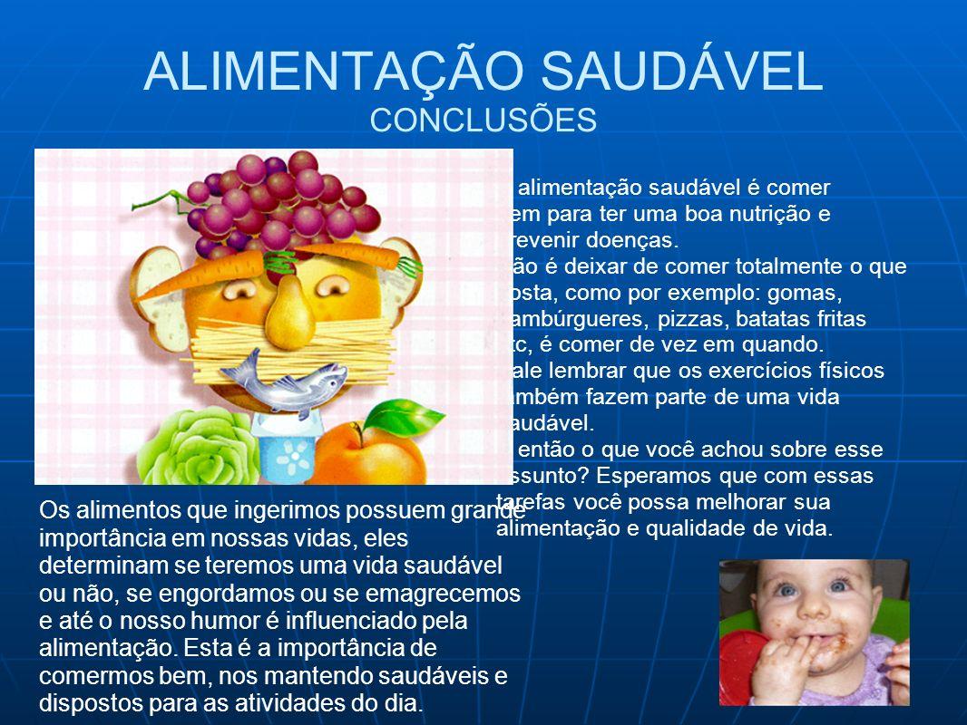 ALIMENTAÇÃO SAUDÁVEL CONCLUSÕES A alimentação saudável é comer bem para ter uma boa nutrição e prevenir doenças. Não é deixar de comer totalmente o qu