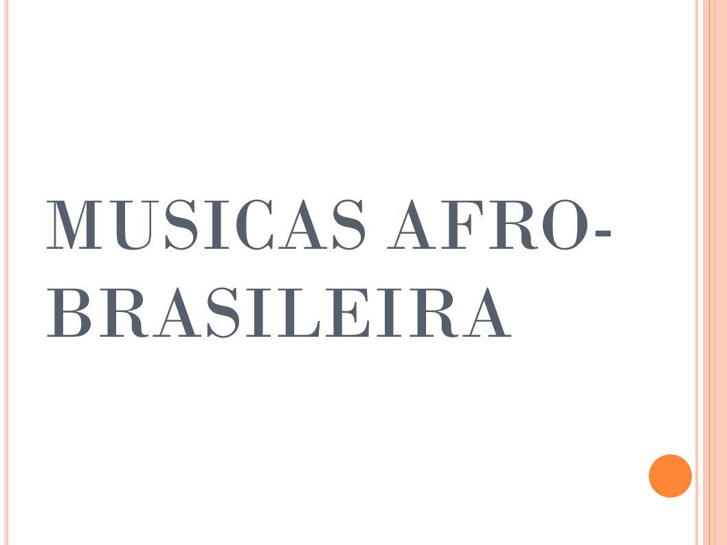 MUSICAS AFRO- BRASILEIRA