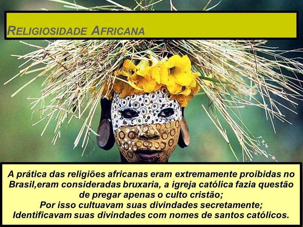 R ELIGIOSIDADE A FRICANA A prática das religiões africanas eram extremamente proibidas no Brasil,eram consideradas bruxaria, a igreja católica fazia q
