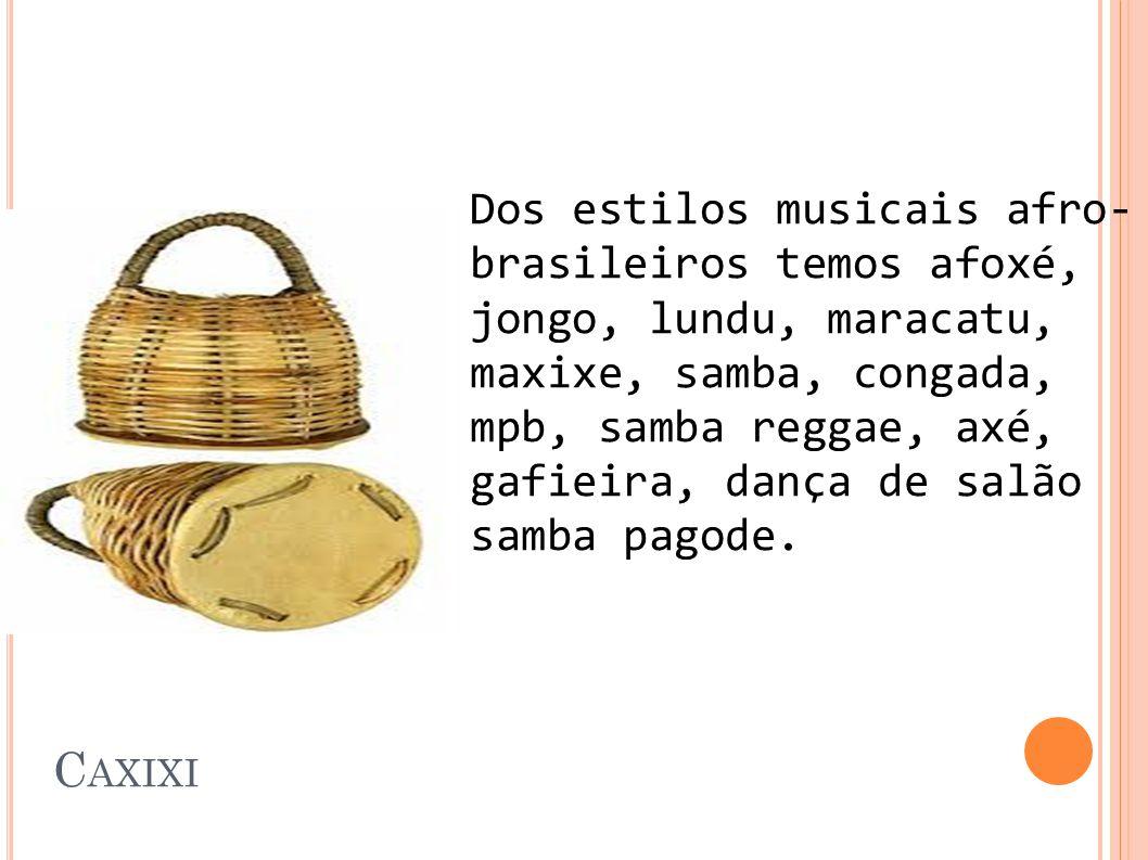 Dos estilos musicais afro- brasileiros temos afoxé, jongo, lundu, maracatu, maxixe, samba, congada, mpb, samba reggae, axé, gafieira, dança de salão s