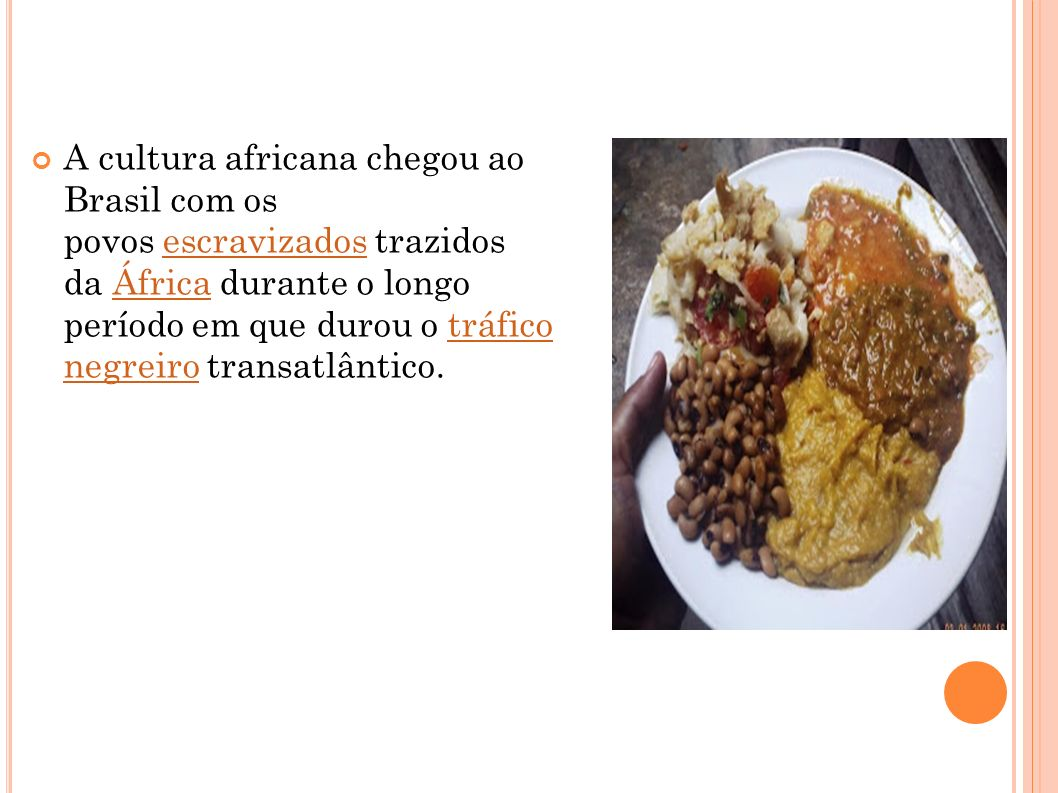 A cultura africana chegou ao Brasil com os povos escravizados trazidos da África durante o longo período em que durou o tráfico negreiro transatlântic