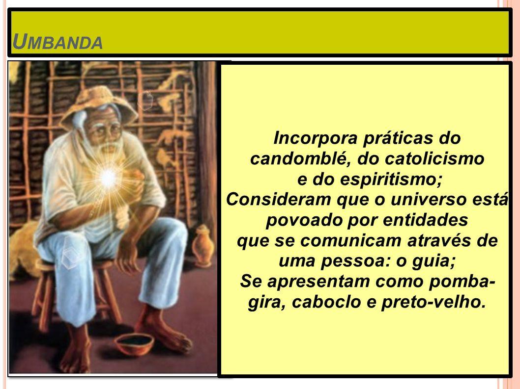 U MBANDA Incorpora práticas do candomblé, do catolicismo e do espiritismo; Consideram que o universo está povoado por entidades que se comunicam atrav