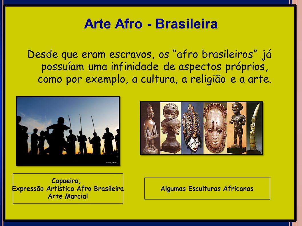 Desde que eram escravos, os afro brasileiros já possuíam uma infinidade de aspectos próprios, como por exemplo, a cultura, a religião e a arte. Capoei