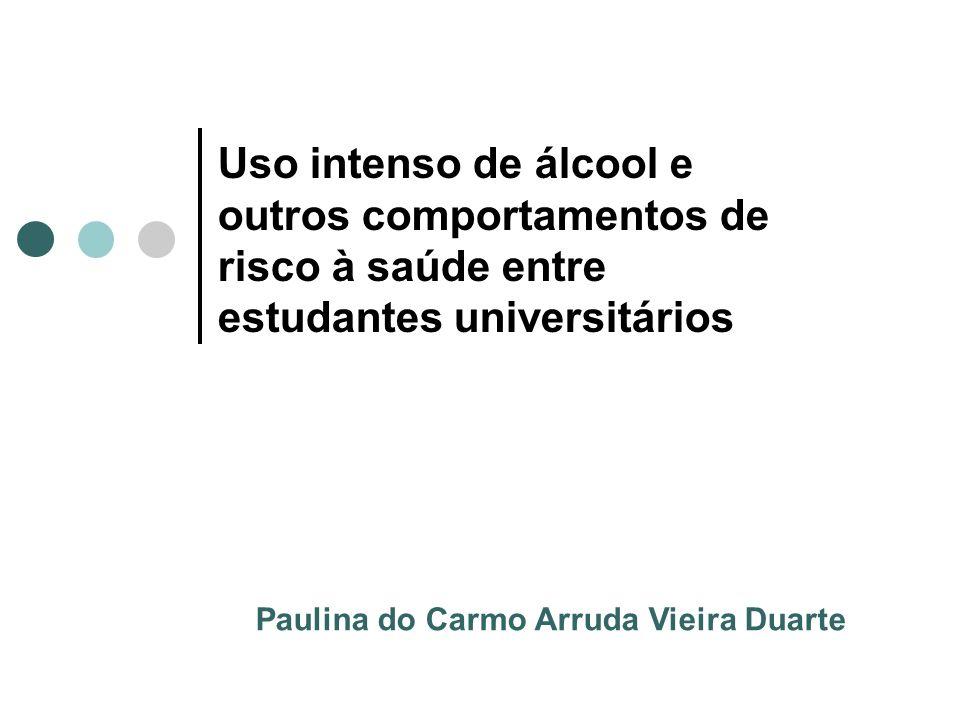 Uso intenso de álcool e outros comportamentos de risco à saúde entre estudantes universitários Paulina do Carmo Arruda Vieira Duarte