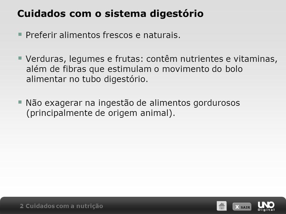 X SAIR Cuidados com o sistema digestório Preferir alimentos frescos e naturais.