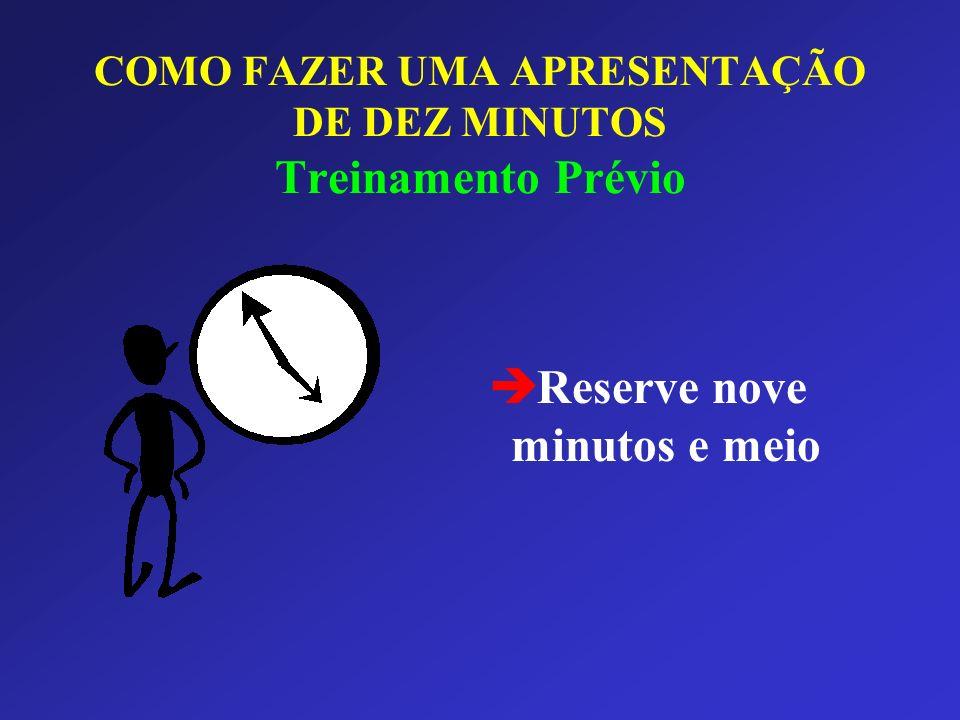 COMO FAZER UMA APRESENTAÇÃO DE DEZ MINUTOS Treinamento Prévio è Reserve nove minutos e meio