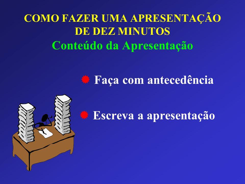COMO FAZER UMA APRESENTAÇÃO DE DEZ MINUTOS Conteúdo da Apresentação Faça com antecedência Escreva a apresentação