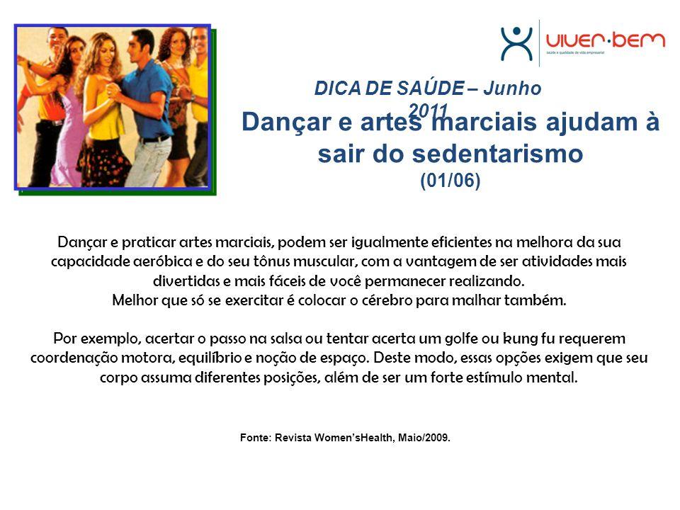 Dançar e artes marciais ajudam à sair do sedentarismo (01/06) DICA DE SAÚDE – Junho 2011 Dançar e praticar artes marciais, podem ser igualmente eficie
