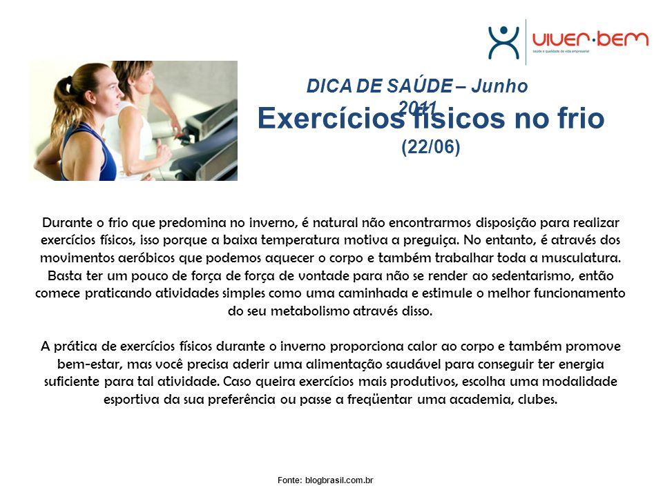 Exercícios físicos no frio (22/06) DICA DE SAÚDE – Junho 2011 Durante o frio que predomina no inverno, é natural não encontrarmos disposição para real