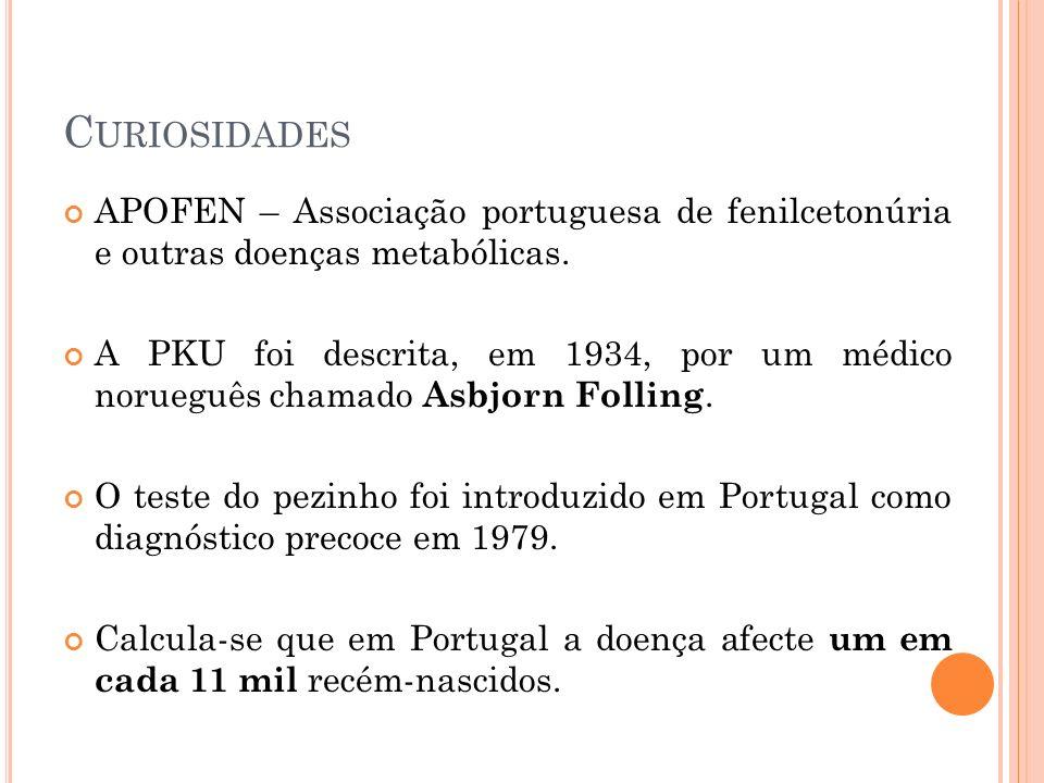 C URIOSIDADES APOFEN – Associação portuguesa de fenilcetonúria e outras doenças metabólicas. A PKU foi descrita, em 1934, por um médico norueguês cham