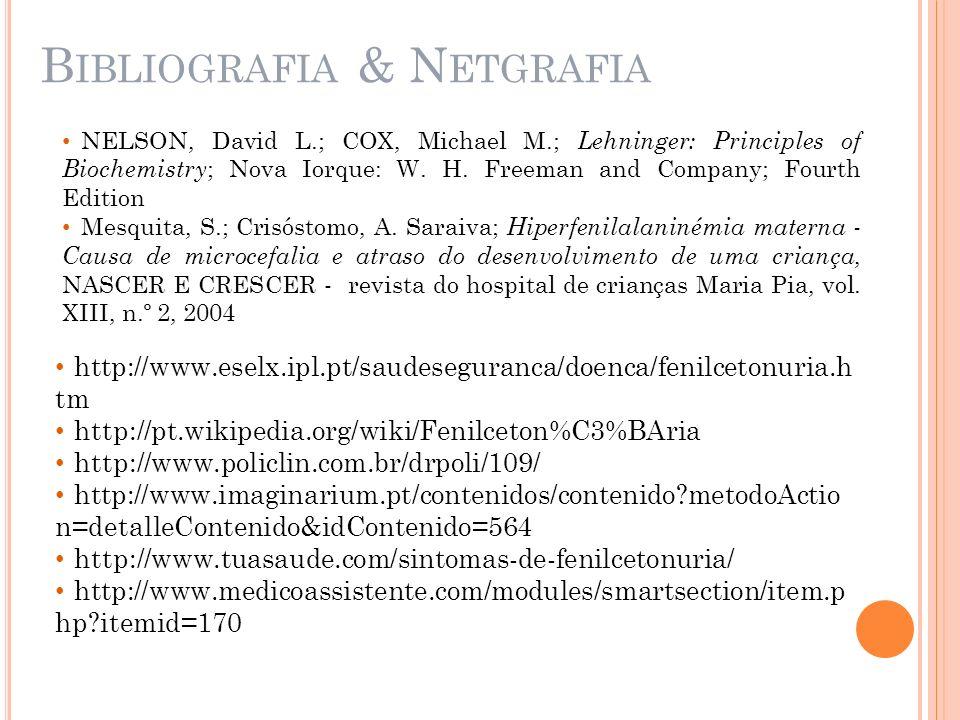 B IBLIOGRAFIA & N ETGRAFIA http://www.eselx.ipl.pt/saudeseguranca/doenca/fenilcetonuria.h tm http://pt.wikipedia.org/wiki/Fenilceton%C3%BAria http://w