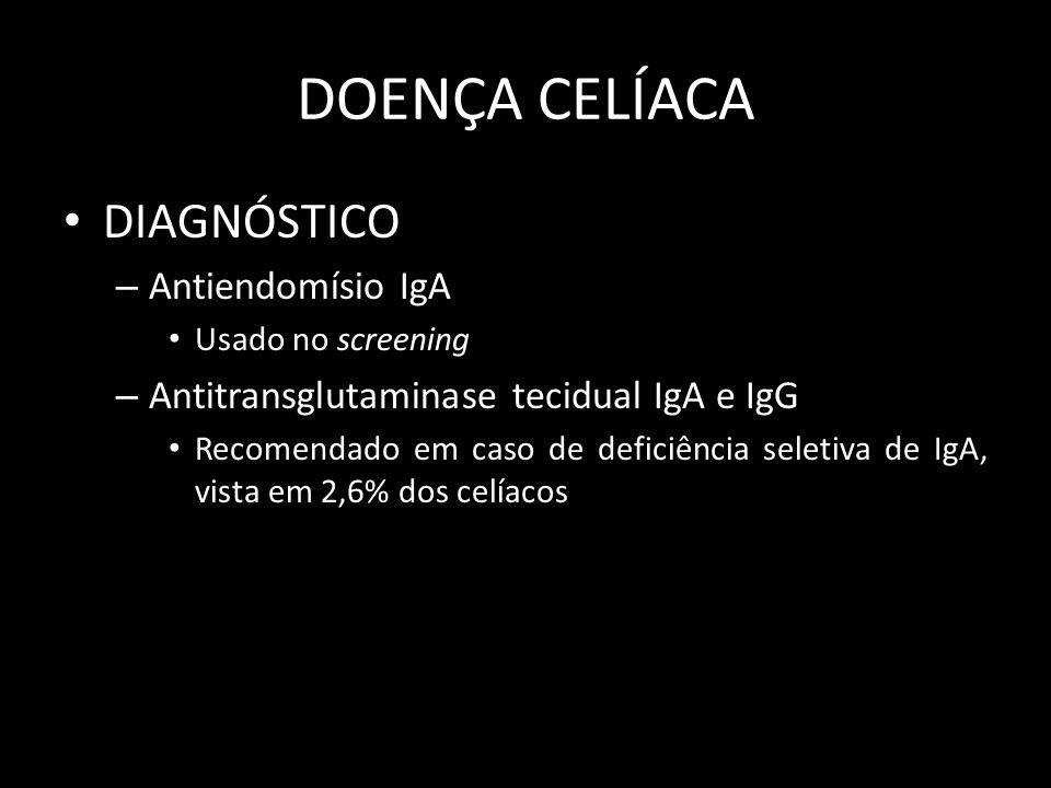 DOENÇA CELÍACA DIAGNÓSTICO – Antiendomísio IgA Usado no screening – Antitransglutaminase tecidual IgA e IgG Recomendado em caso de deficiência seletiv