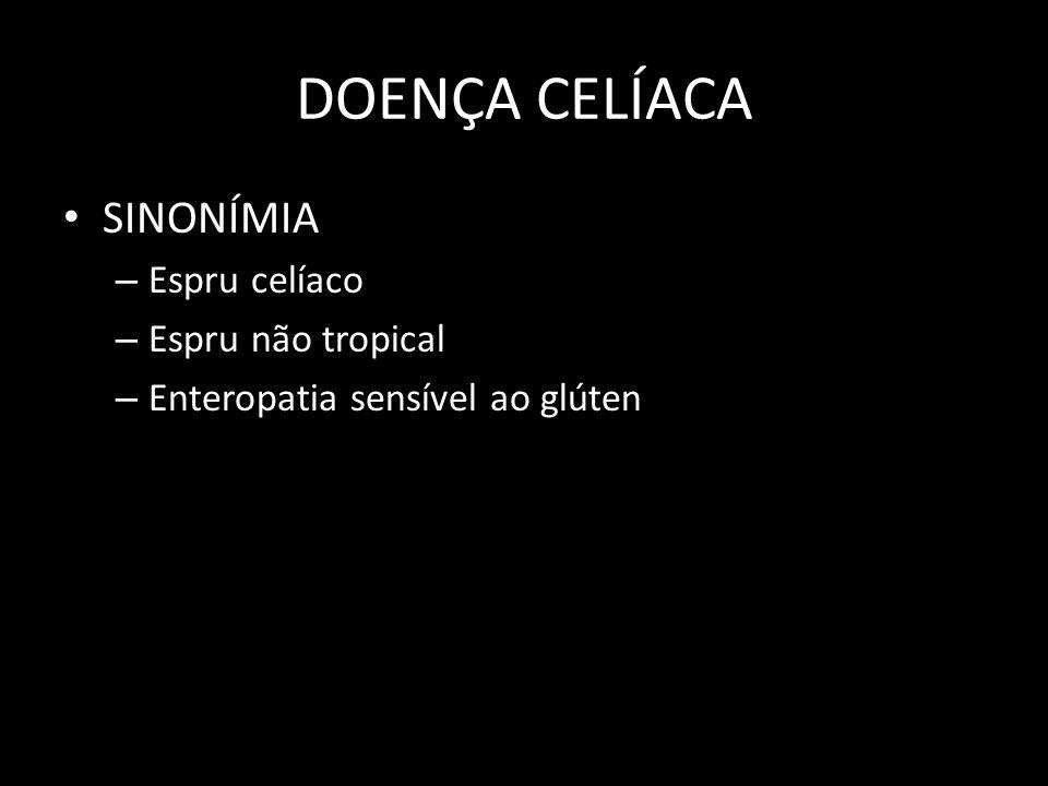 DOENÇA CELÍACA DIAGNÓSTICO – Biopsia do intestino delgado Deve ser feita em pacientes com sintomas e achados laboratoriais sugestivos de má absorção E/ ou com deficiência de nutrientes E com uma sorologia tTG positiva ALTERAÇÃO HISTOLÓGICA RESPOSTA CLÍNICA E HISTOLÓGIC A IMEDIATA APÓS DIETA DIAGNÓSTICO