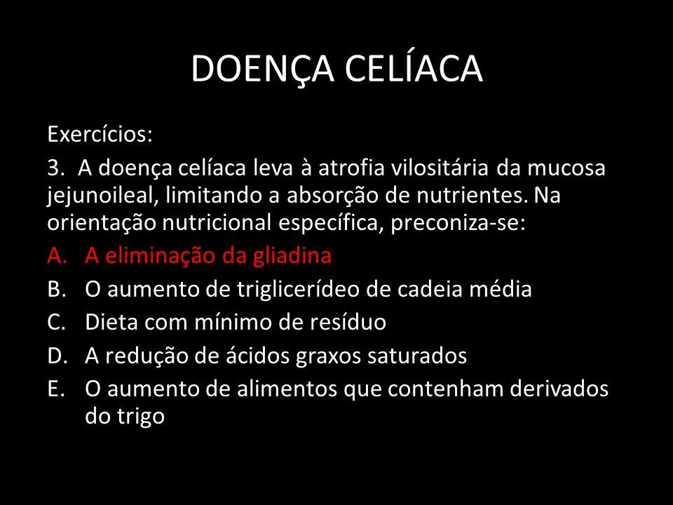 DOENÇA CELÍACA Exercícios: 3. A doença celíaca leva à atrofia vilositária da mucosa jejunoileal, limitando a absorção de nutrientes. Na orientação nut
