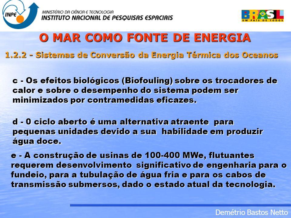 Demétrio Bastos Netto c - Os efeitos biológicos (Biofouling) sobre os trocadores de calor e sobre o desempenho do sistema podem ser minimizados por co