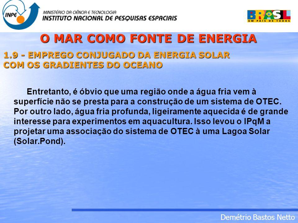 Demétrio Bastos Netto 1.9 - EMPREGO CONJUGADO DA ENERGIA SOLAR COM OS GRADIENTES DO OCEANO Entretanto, é óbvio que uma região onde a água fria vem à s