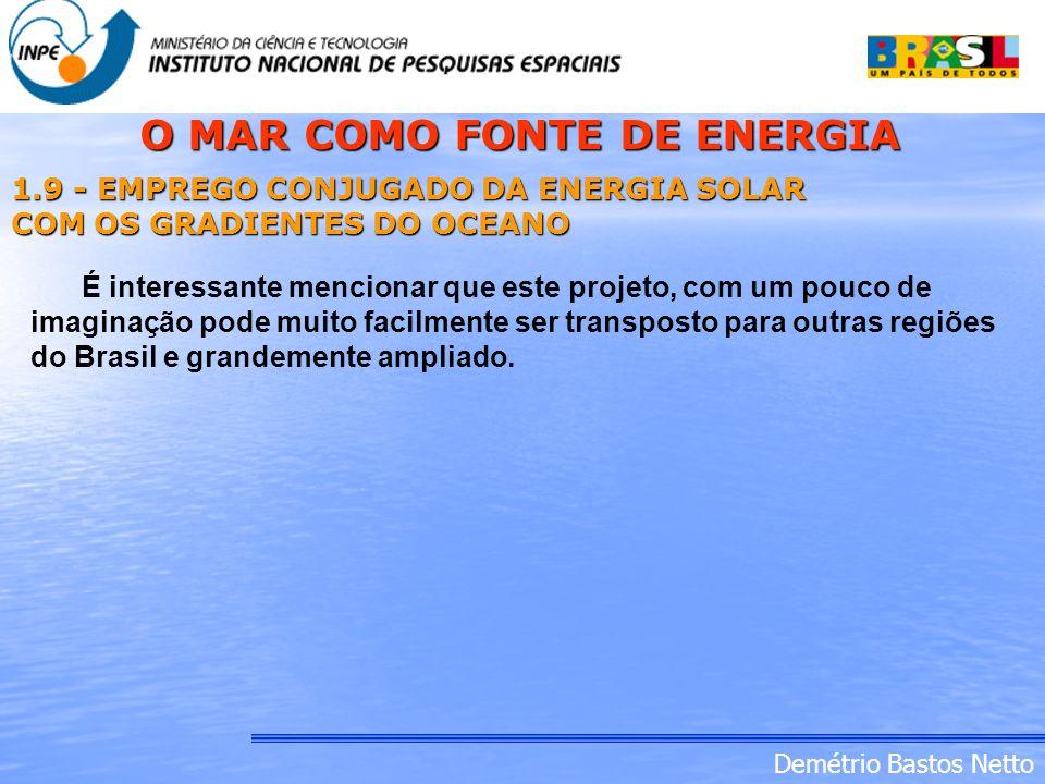 Demétrio Bastos Netto 1.9 - EMPREGO CONJUGADO DA ENERGIA SOLAR COM OS GRADIENTES DO OCEANO É interessante mencionar que este projeto, com um pouco de
