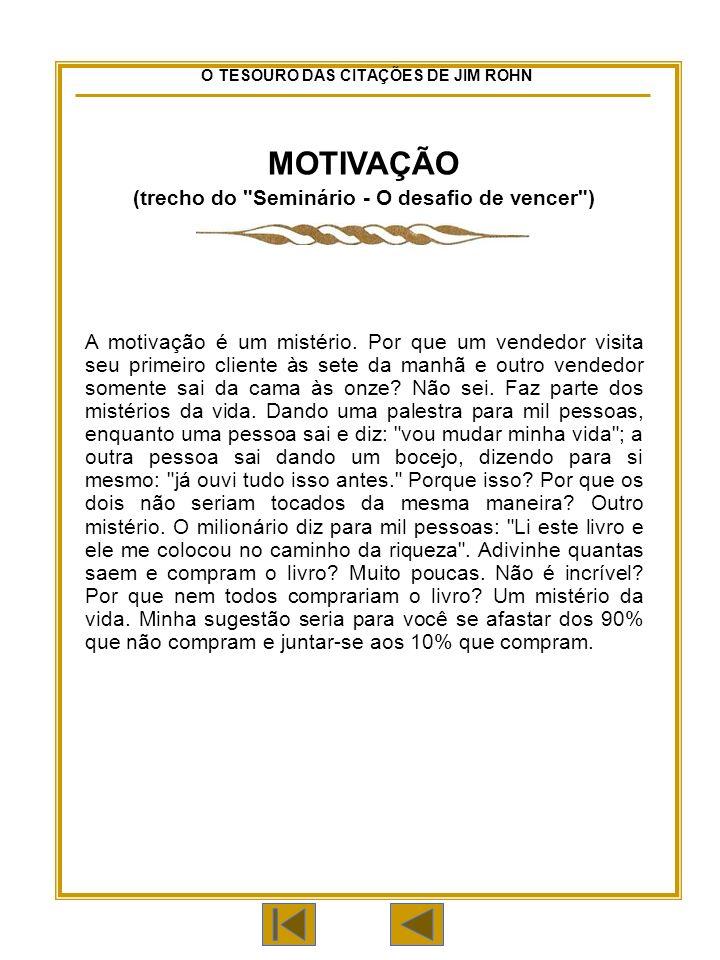 O TESOURO DAS CITAÇÕES DE JIM ROHN MOTIVAÇÃO (trecho do Seminário - O desafio de vencer ) A motivação é um mistério.