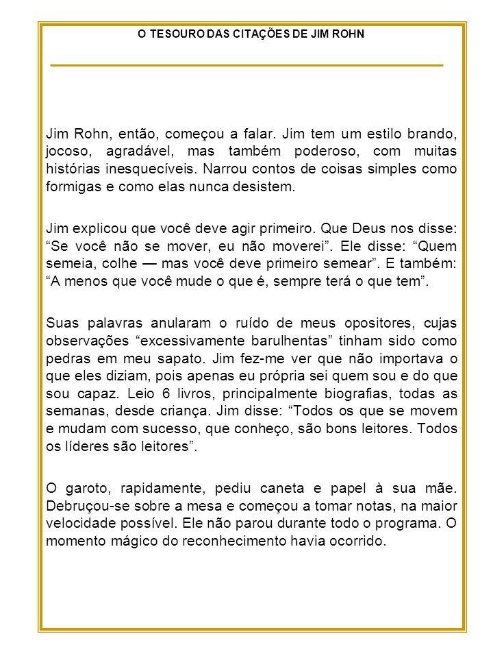 O TESOURO DAS CITAÇÕES DE JIM ROHN Jim Rohn, então, começou a falar.