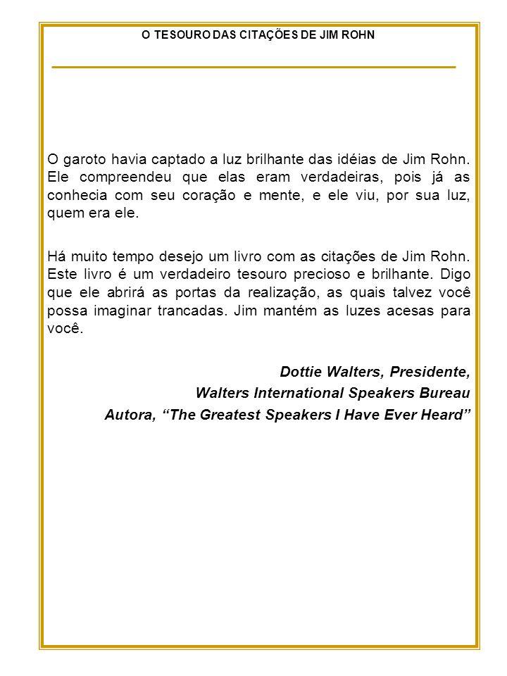 O TESOURO DAS CITAÇÕES DE JIM ROHN O garoto havia captado a luz brilhante das idéias de Jim Rohn.