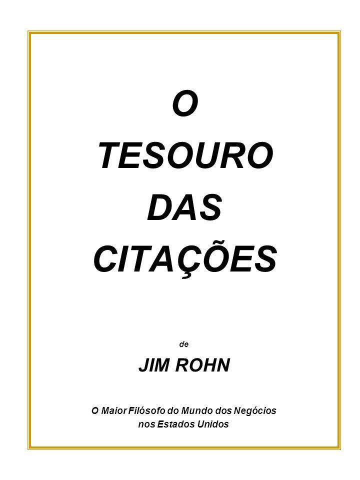 O TESOURO DAS CITAÇÕES de JIM ROHN O Maior Filósofo do Mundo dos Negócios nos Estados Unidos
