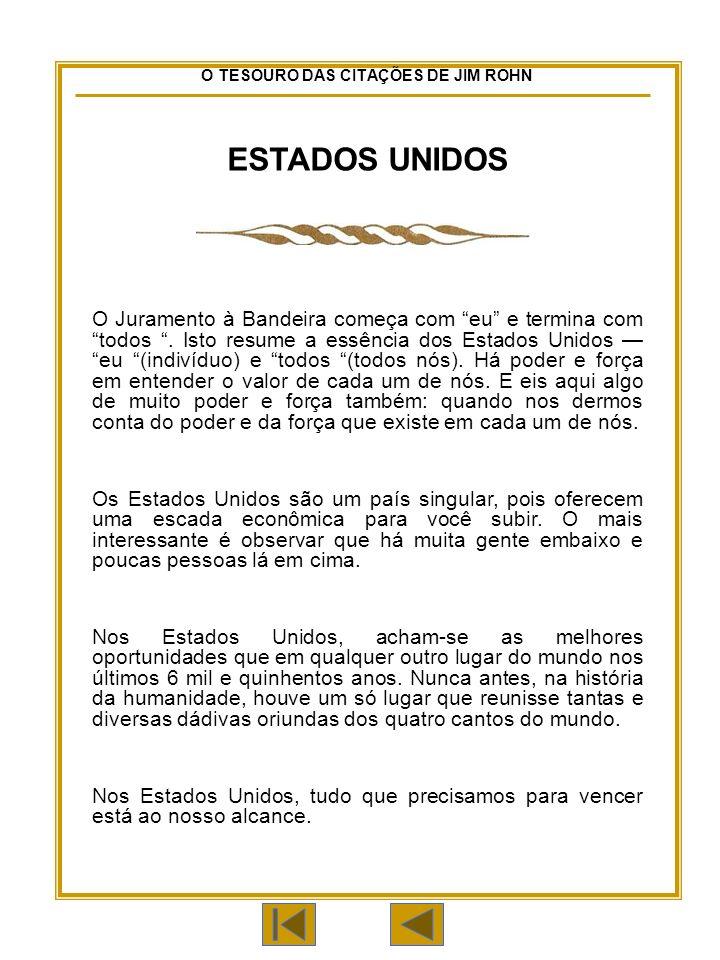 O TESOURO DAS CITAÇÕES DE JIM ROHN ESTADOS UNIDOS O Juramento à Bandeira começa com eu e termina com todos.