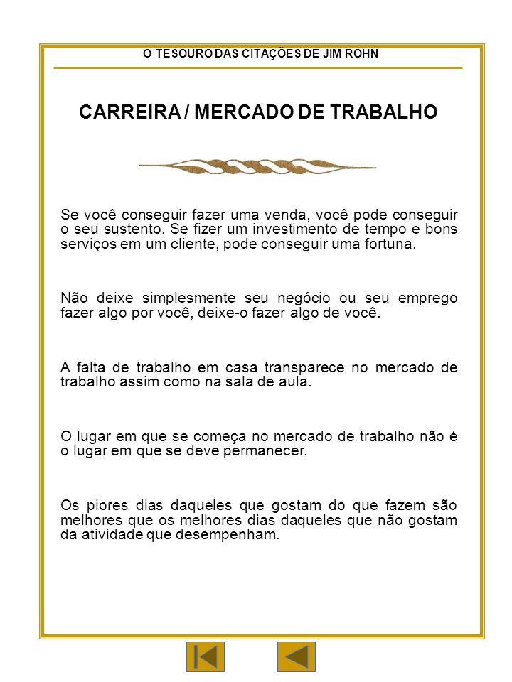 O TESOURO DAS CITAÇÕES DE JIM ROHN CARREIRA / MERCADO DE TRABALHO Se você conseguir fazer uma venda, você pode conseguir o seu sustento.