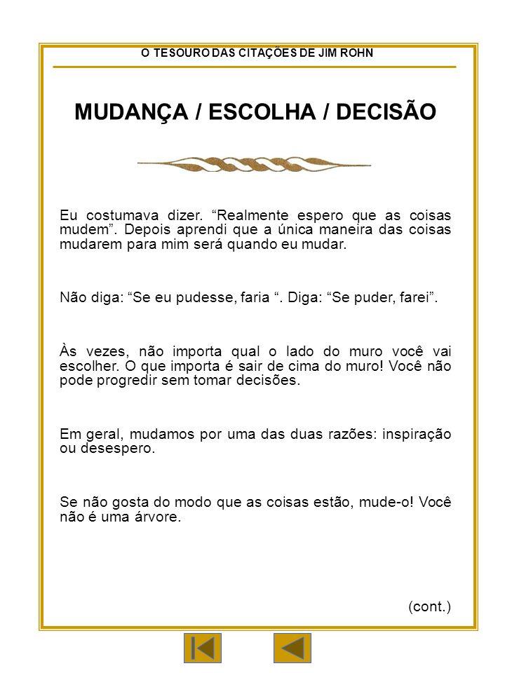 O TESOURO DAS CITAÇÕES DE JIM ROHN MUDANÇA / ESCOLHA / DECISÃO Eu costumava dizer.