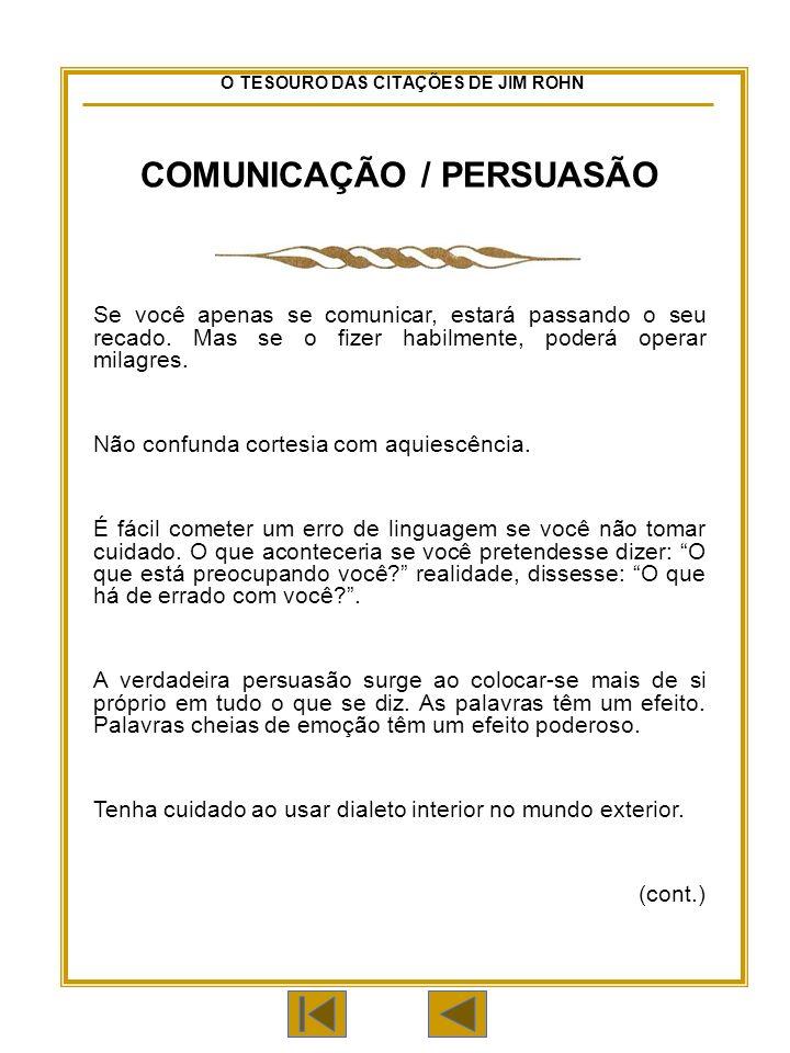 O TESOURO DAS CITAÇÕES DE JIM ROHN COMUNICAÇÃO / PERSUASÃO Se você apenas se comunicar, estará passando o seu recado.