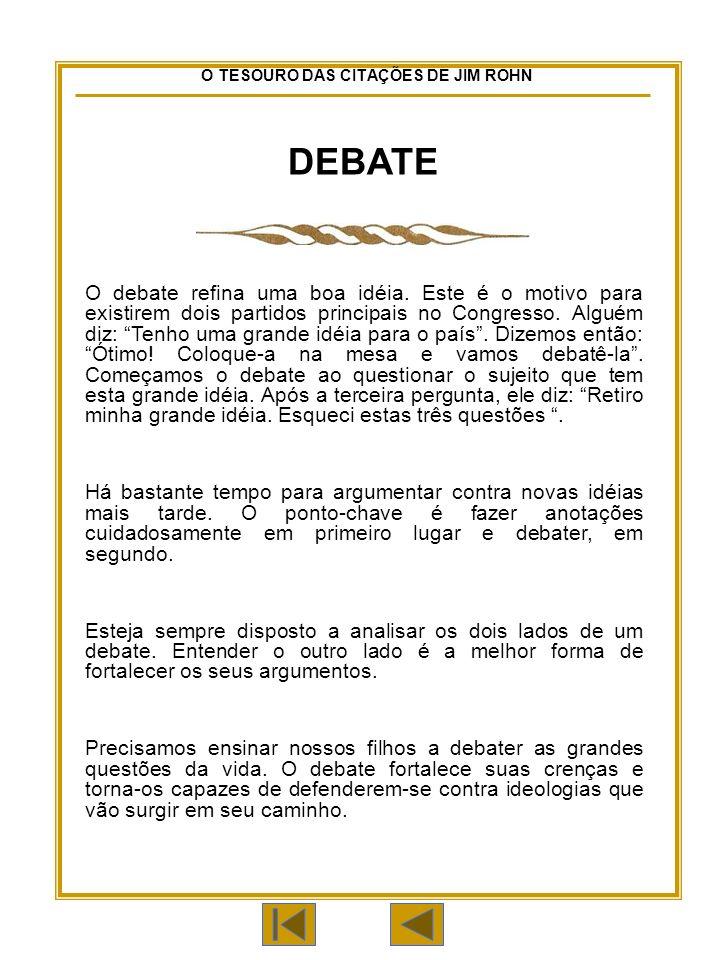 O TESOURO DAS CITAÇÕES DE JIM ROHN DEBATE O debate refina uma boa idéia.