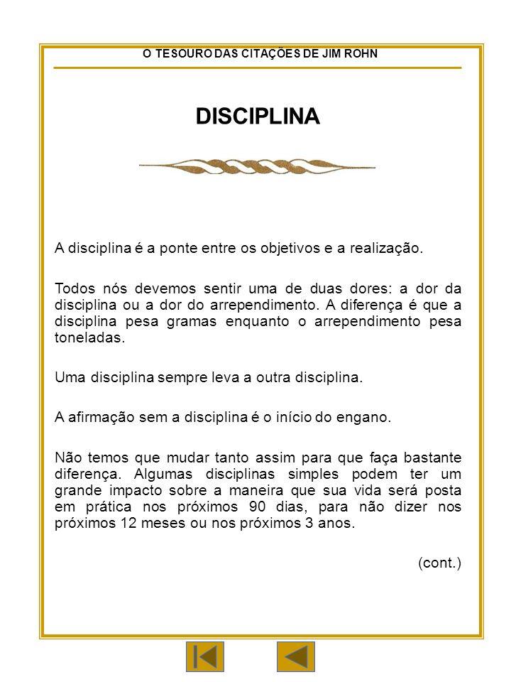 O TESOURO DAS CITAÇÕES DE JIM ROHN DISCIPLINA A disciplina é a ponte entre os objetivos e a realização.