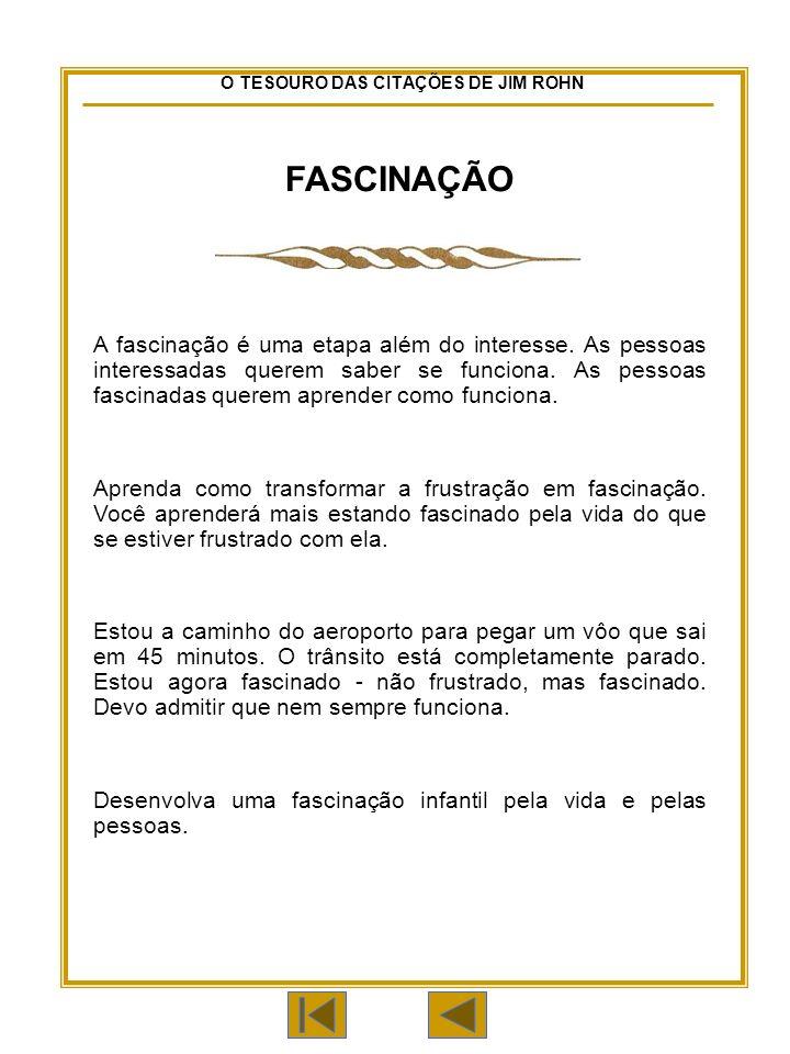 O TESOURO DAS CITAÇÕES DE JIM ROHN FASCINAÇÃO A fascinação é uma etapa além do interesse.