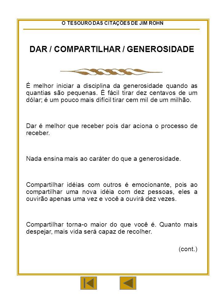 O TESOURO DAS CITAÇÕES DE JIM ROHN DAR / COMPARTILHAR / GENEROSIDADE É melhor iniciar a disciplina da generosidade quando as quantias são pequenas.