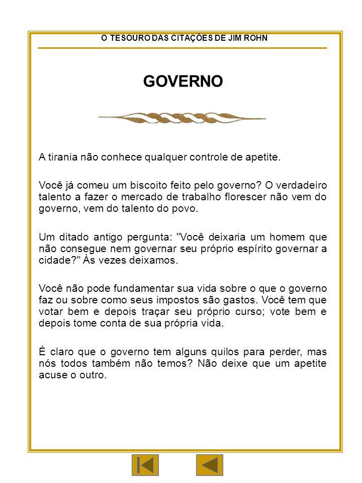 O TESOURO DAS CITAÇÕES DE JIM ROHN GOVERNO A tirania não conhece qualquer controle de apetite.