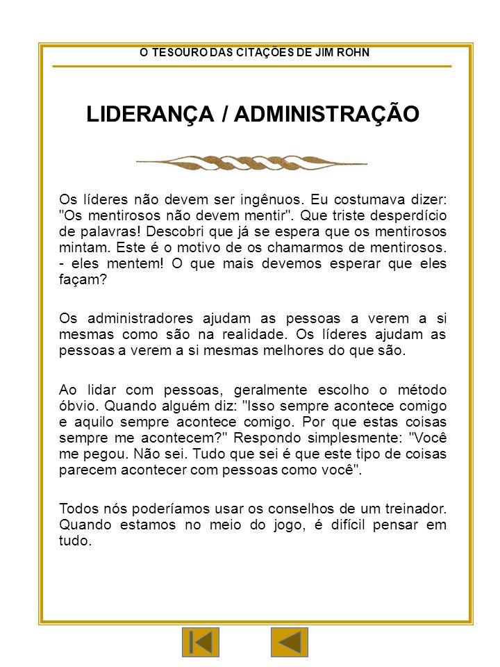 O TESOURO DAS CITAÇÕES DE JIM ROHN LIDERANÇA / ADMINISTRAÇÃO Os líderes não devem ser ingênuos.