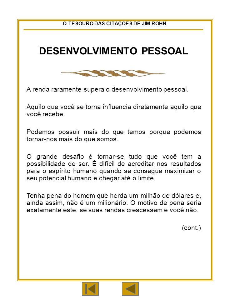 O TESOURO DAS CITAÇÕES DE JIM ROHN DESENVOLVIMENTO PESSOAL A renda raramente supera o desenvolvimento pessoal.