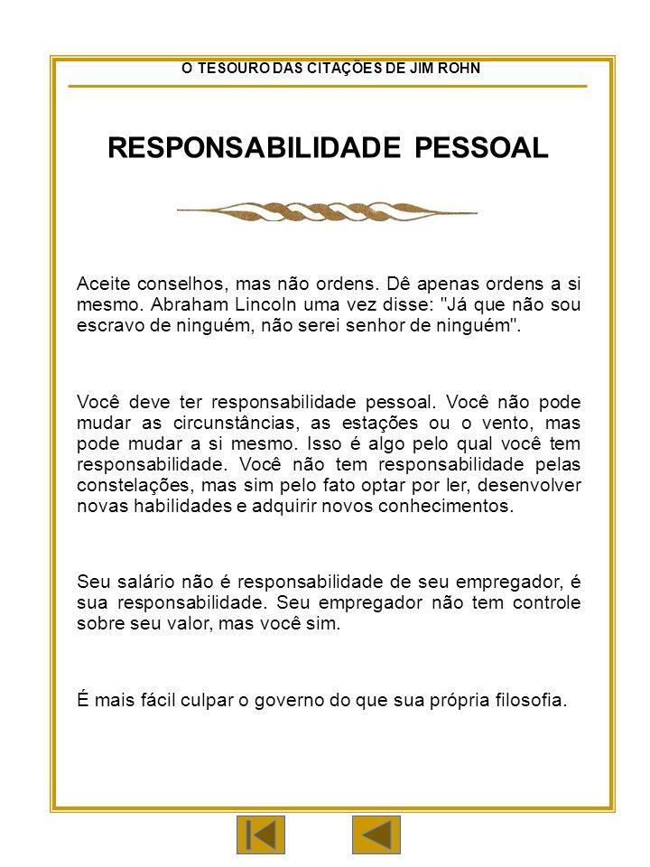 O TESOURO DAS CITAÇÕES DE JIM ROHN RESPONSABILIDADE PESSOAL Aceite conselhos, mas não ordens.