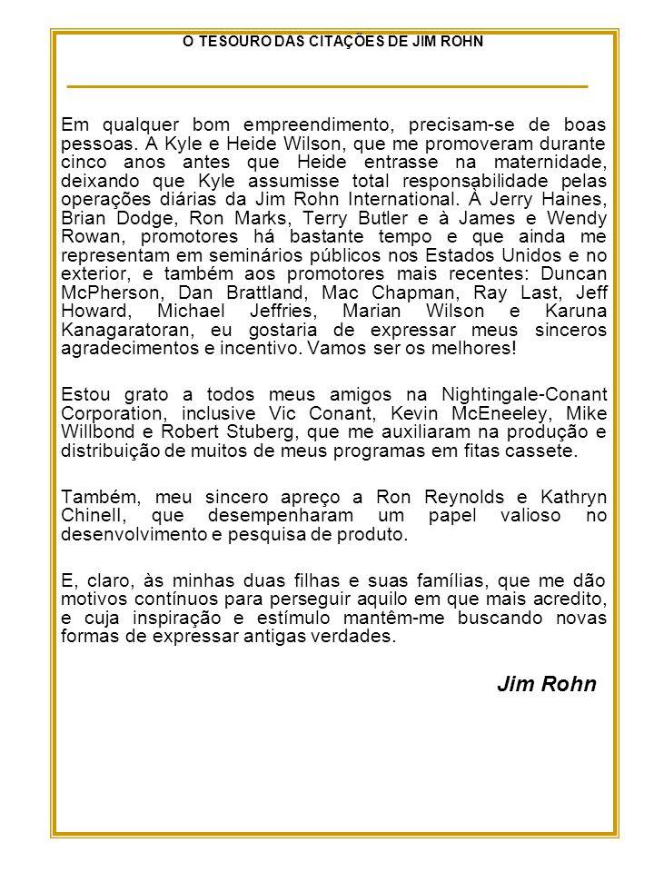 O TESOURO DAS CITAÇÕES DE JIM ROHN Em qualquer bom empreendimento, precisam-se de boas pessoas.