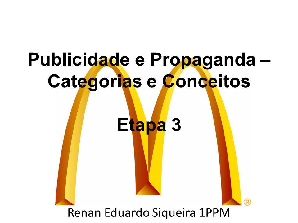 Publicidade e Propaganda – Categorias e Conceitos Etapa 3 Renan Eduardo Siqueira 1PPM
