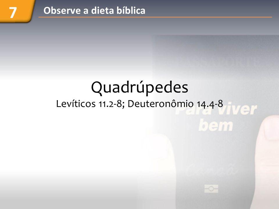 Quadrúpedes Levíticos 11.2-8; Deuteronômio 14.4-8 7 Observe a dieta bíblica