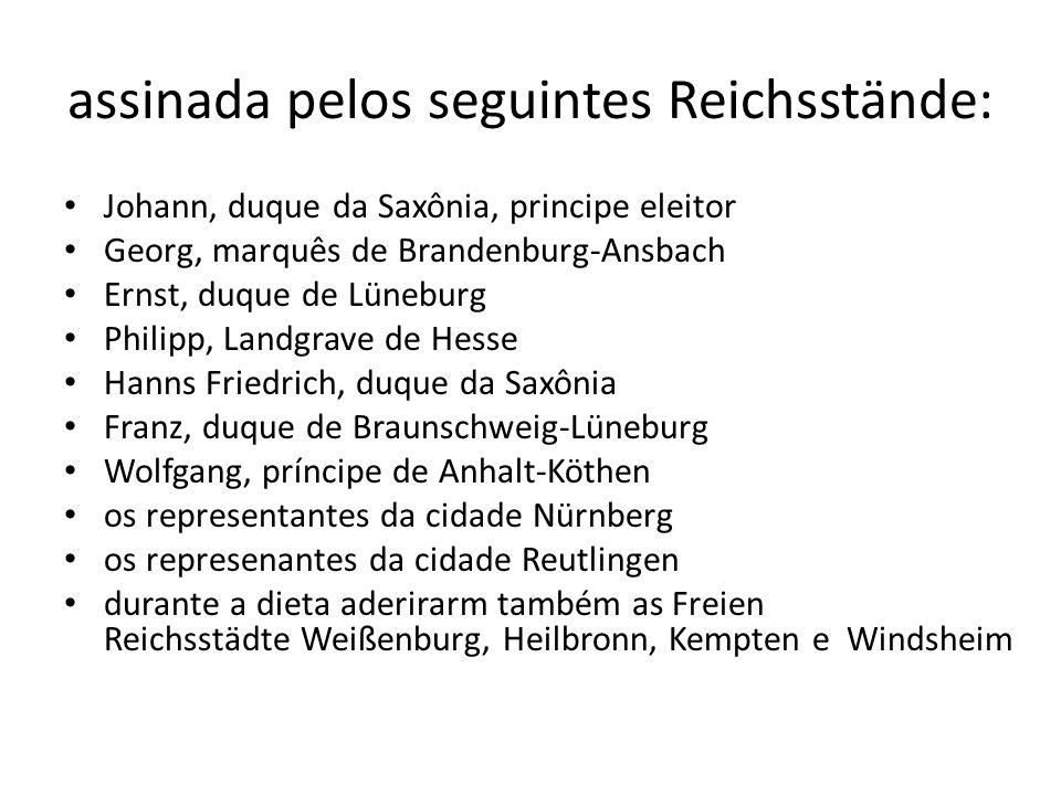 assinada pelos seguintes Reichsstände: Johann, duque da Saxônia, principe eleitor Georg, marquês de Brandenburg-Ansbach Ernst, duque de Lüneburg Phili