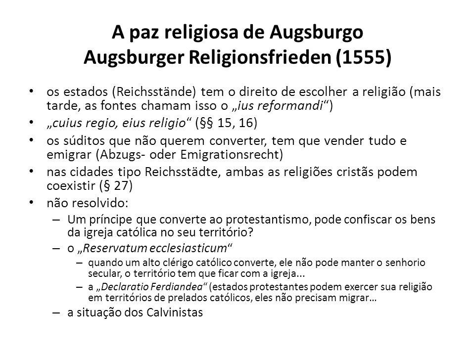 A paz religiosa de Augsburgo Augsburger Religionsfrieden (1555) os estados (Reichsstände) tem o direito de escolher a religião (mais tarde, as fontes