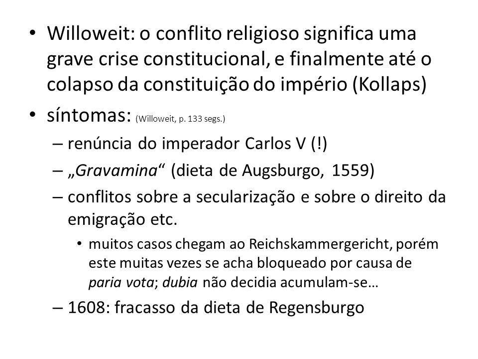 Willoweit: o conflito religioso significa uma grave crise constitucional, e finalmente até o colapso da constituição do império (Kollaps) síntomas: (W